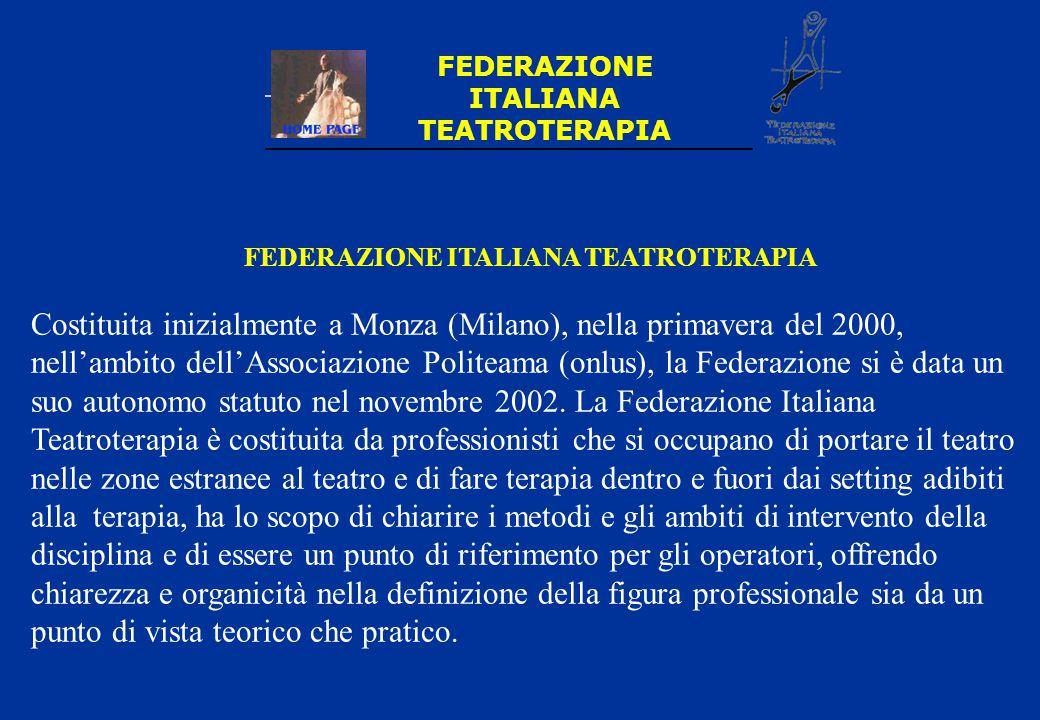 FEDERAZIONE ITALIANA TEATROTERAPIA Costituita inizialmente a Monza (Milano), nella primavera del 2000, nell'ambito dell'Associazione Politeama (onlus)