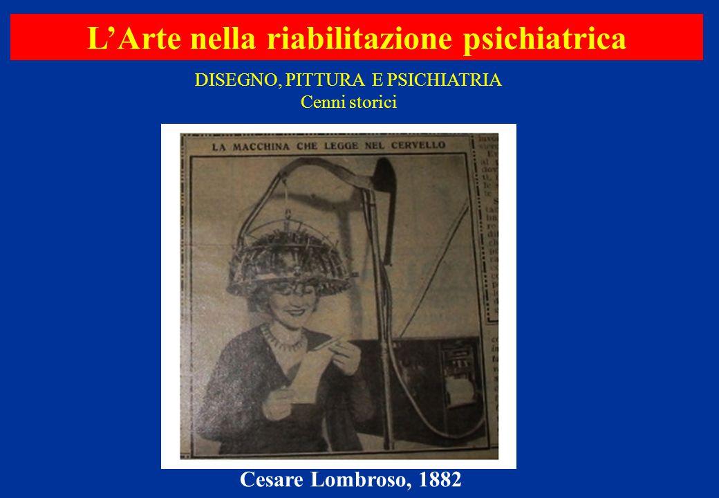 Cesare Lombroso, 1882 DISEGNO, PITTURA E PSICHIATRIA Cenni storici