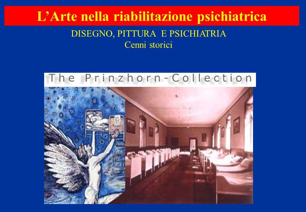 L'Arte nella riabilitazione psichiatrica DISEGNO, PITTURA E PSICHIATRIA Cenni storici