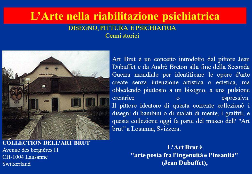 Art Brut è un concetto introdotto dal pittore Jean Dubuffet e da Andrè Breton alla fine della Seconda Guerra mondiale per identificare le opere d'arte