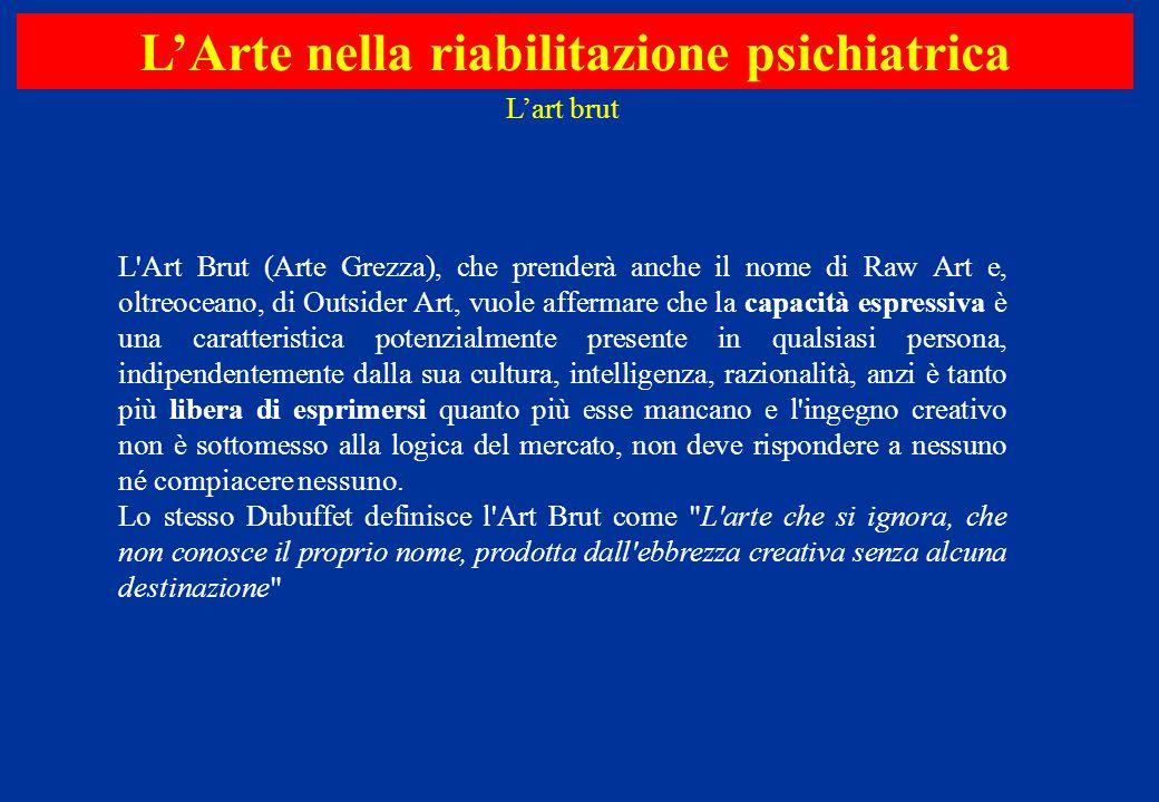 L'Art Brut (Arte Grezza), che prenderà anche il nome di Raw Art e, oltreoceano, di Outsider Art, vuole affermare che la capacità espressiva è una cara