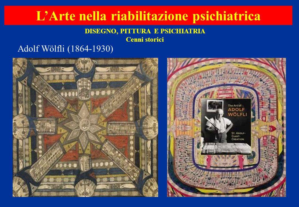 L'Arte nella riabilitazione psichiatrica DISEGNO, PITTURA E PSICHIATRIA Cenni storici Adolf Wölfli (1864-1930)