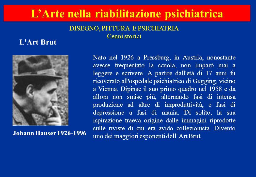 L'Arte nella riabilitazione psichiatrica Nato nel 1926 a Pressburg, in Austria, nonostante avesse frequentato la scuola, non imparò mai a leggere e sc