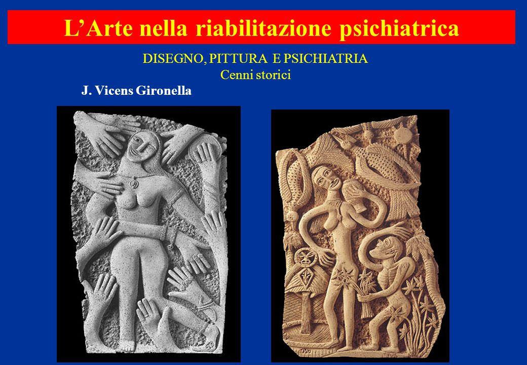 L'Arte nella riabilitazione psichiatrica J. Vicens Gironella DISEGNO, PITTURA E PSICHIATRIA Cenni storici