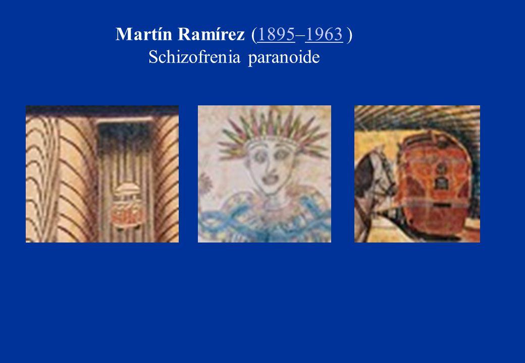 Martín Ramírez (1895–1963 )18951963 Schizofrenia paranoide