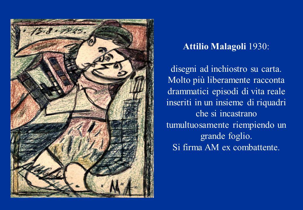 Attilio Malagoli 1930: disegni ad inchiostro su carta. Molto più liberamente racconta drammatici episodi di vita reale inseriti in un insieme di riqua