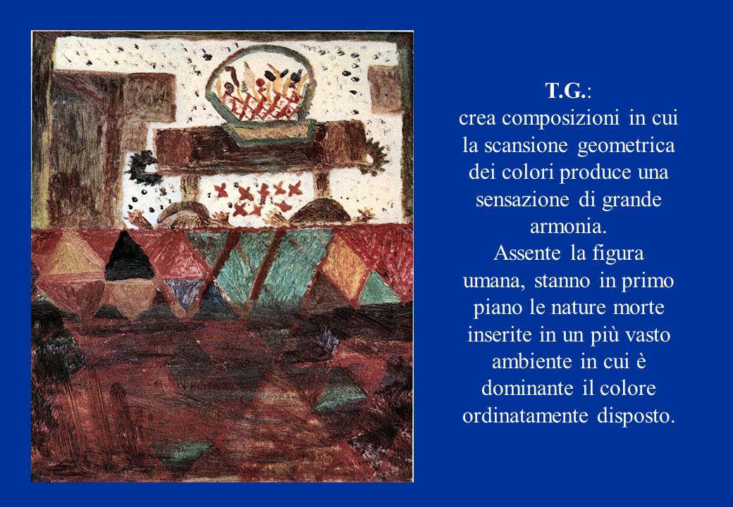 T.G.: crea composizioni in cui la scansione geometrica dei colori produce una sensazione di grande armonia. Assente la figura umana, stanno in primo p