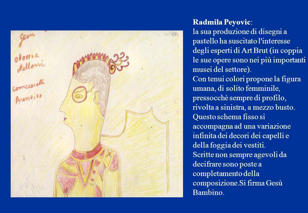 Radmila Peyovic: la sua produzione di disegni a pastello ha suscitato l'interesse degli esperti di Art Brut (in coppia le sue opere sono nei più impor