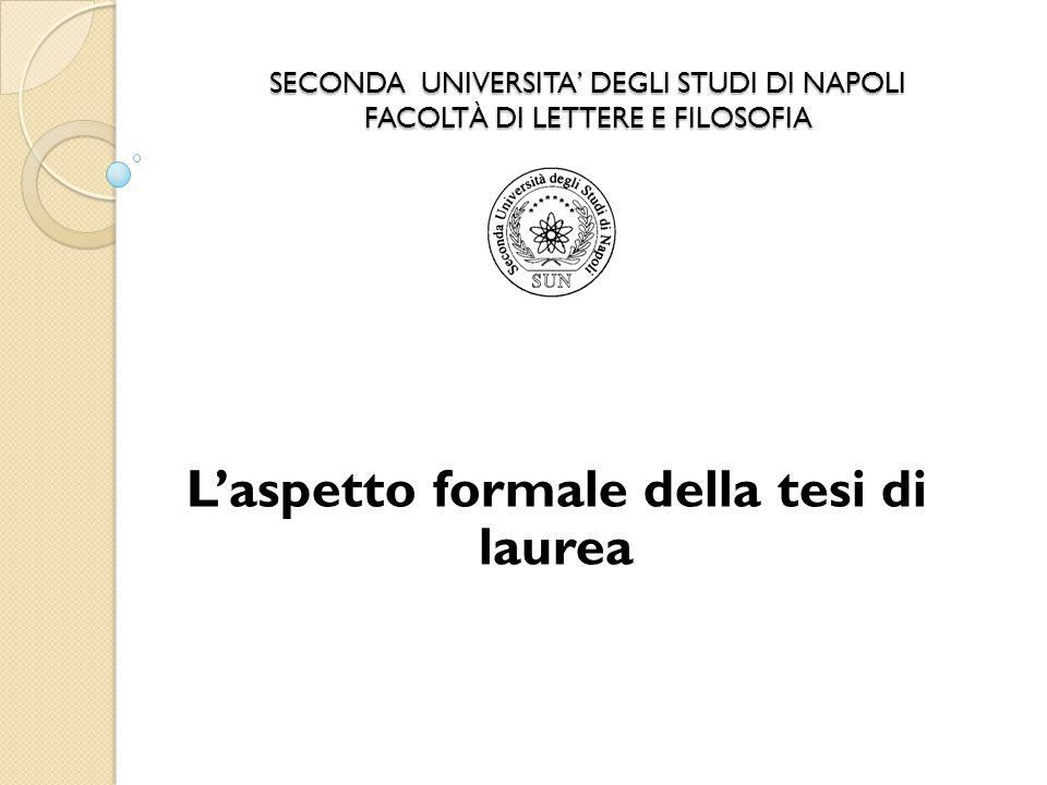 SECONDA UNIVERSITA' DEGLI STUDI DI NAPOLI FACOLTÀ DI LETTERE E FILOSOFIA L'aspetto formale della tesi di laurea