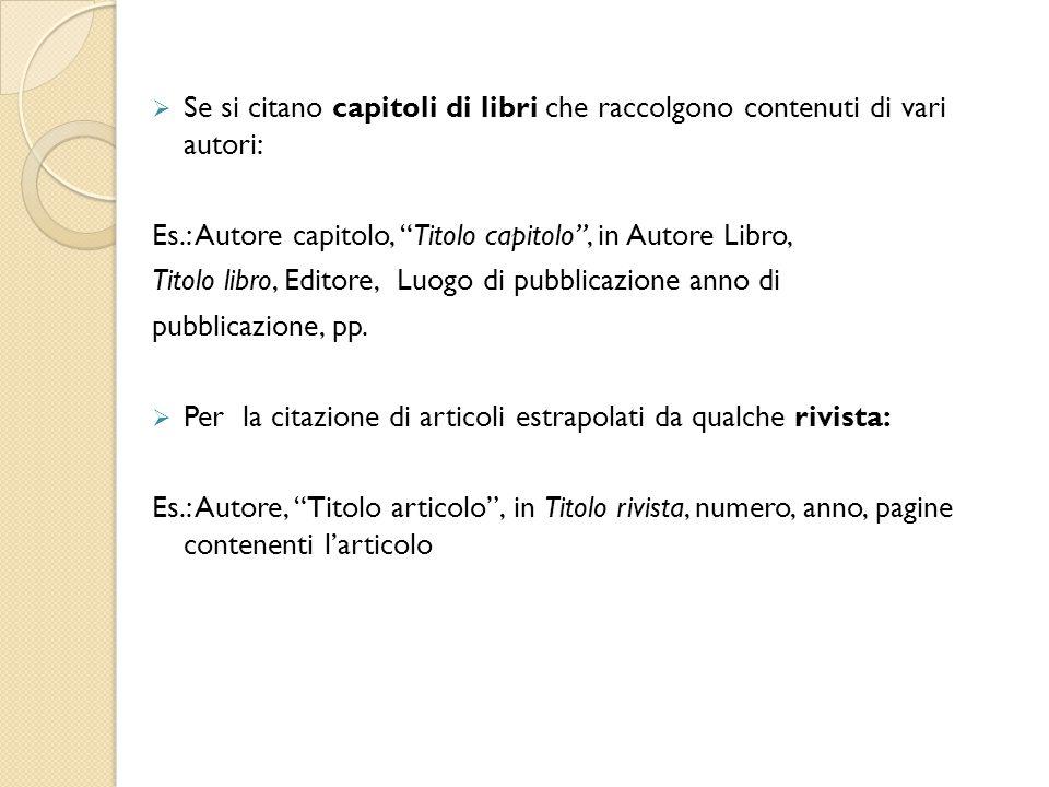""" Se si citano capitoli di libri che raccolgono contenuti di vari autori: Es.: Autore capitolo, """"Titolo capitolo"""", in Autore Libro, Titolo libro, Edit"""