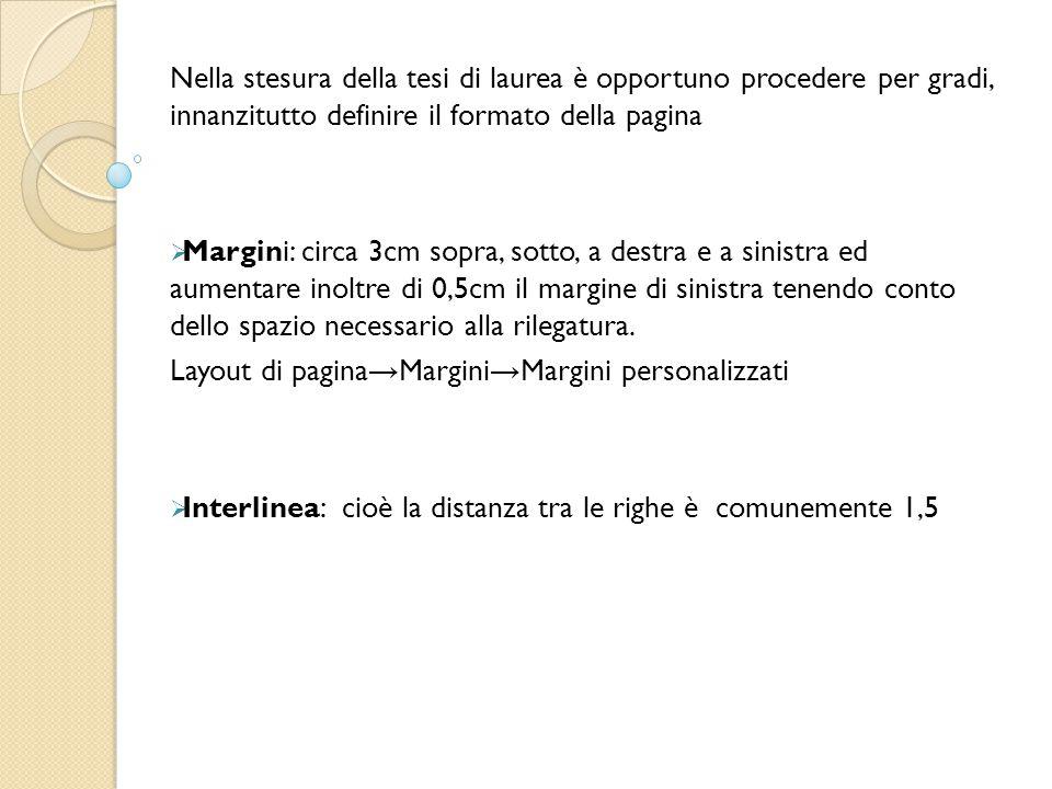 Nella stesura della tesi di laurea è opportuno procedere per gradi, innanzitutto definire il formato della pagina  Margini: circa 3cm sopra, sotto, a