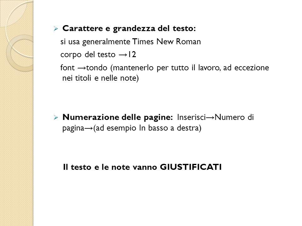  Carattere e grandezza del testo: si usa generalmente Times New Roman corpo del testo → 12 font → tondo (mantenerlo per tutto il lavoro, ad eccezione
