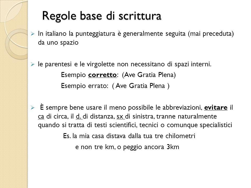 Regole base di scrittura  In italiano la punteggiatura è generalmente seguita (mai preceduta) da uno spazio  le parentesi e le virgolette non necess