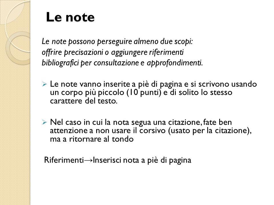 Le note Le note possono perseguire almeno due scopi: offrire precisazioni o aggiungere riferimenti bibliografici per consultazione e approfondimenti.