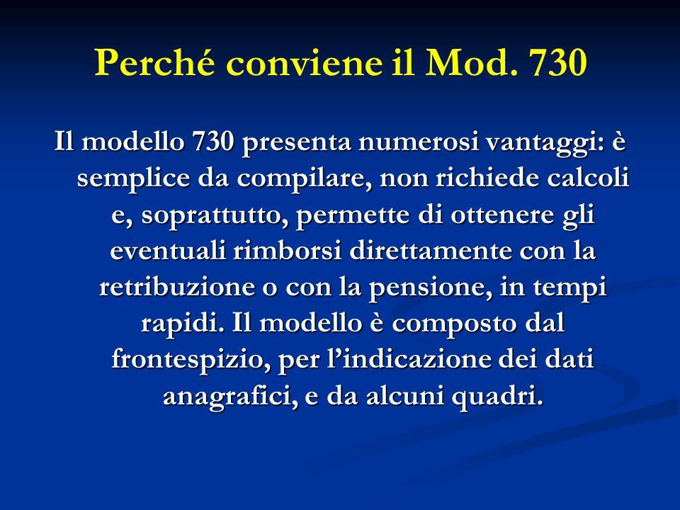 Perché conviene il Mod. 730 Il modello 730 presenta numerosi vantaggi: è semplice da compilare, non richiede calcoli e, soprattutto, permette di otten