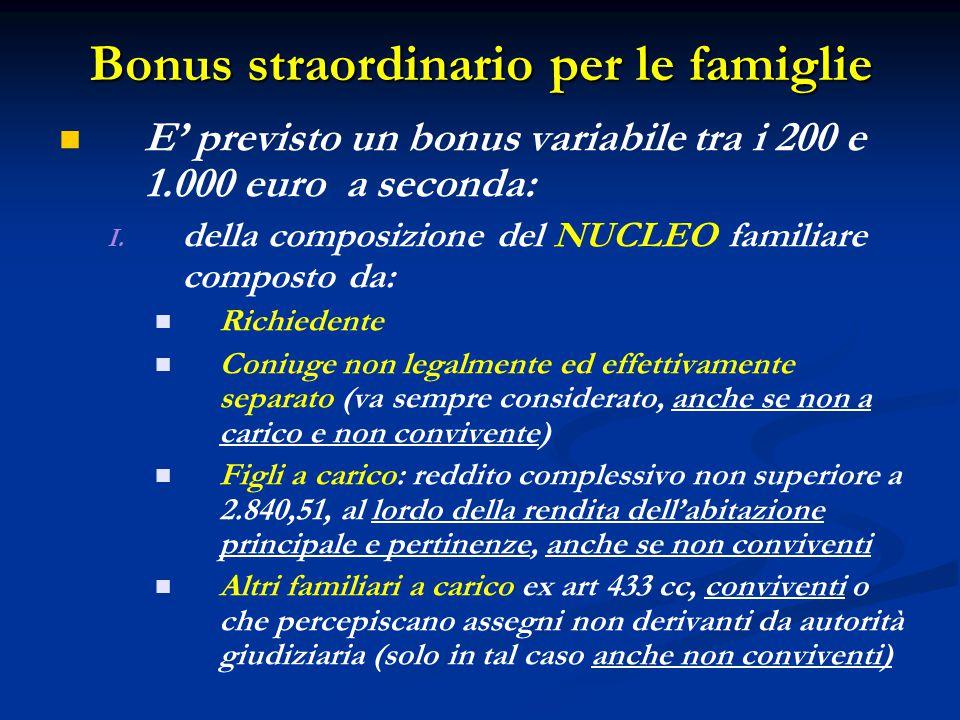 Bonus straordinario per le famiglie E' previsto un bonus variabile tra i 200 e 1.000 euro a seconda: I. I. della composizione del NUCLEO familiare com