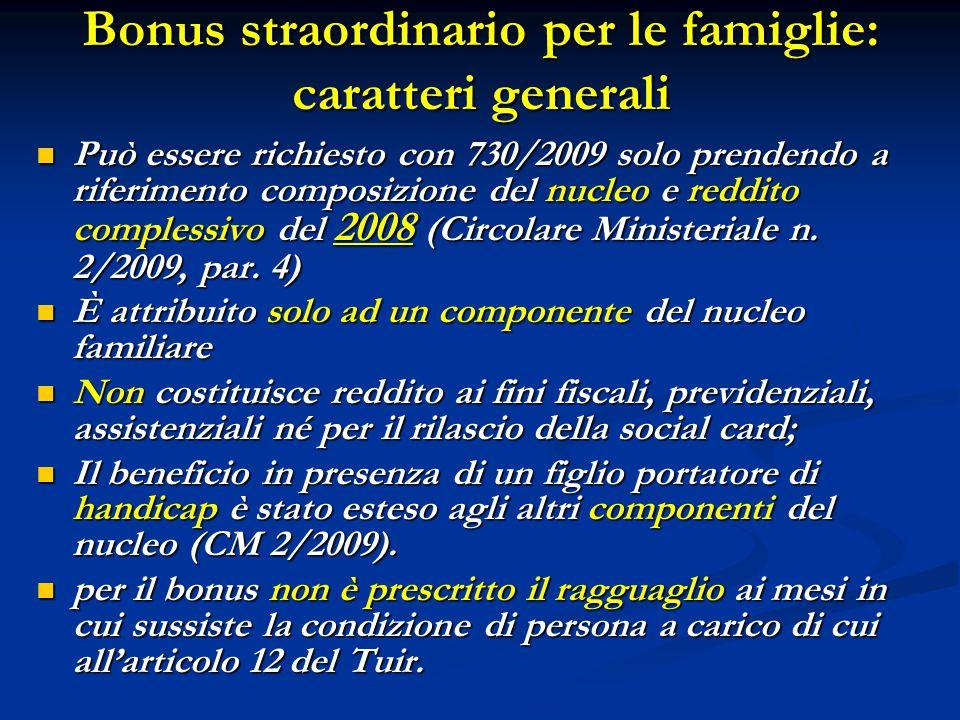 Bonus straordinario per le famiglie: caratteri generali Può essere richiesto con 730/2009 solo prendendo a riferimento composizione del nucleo e reddi