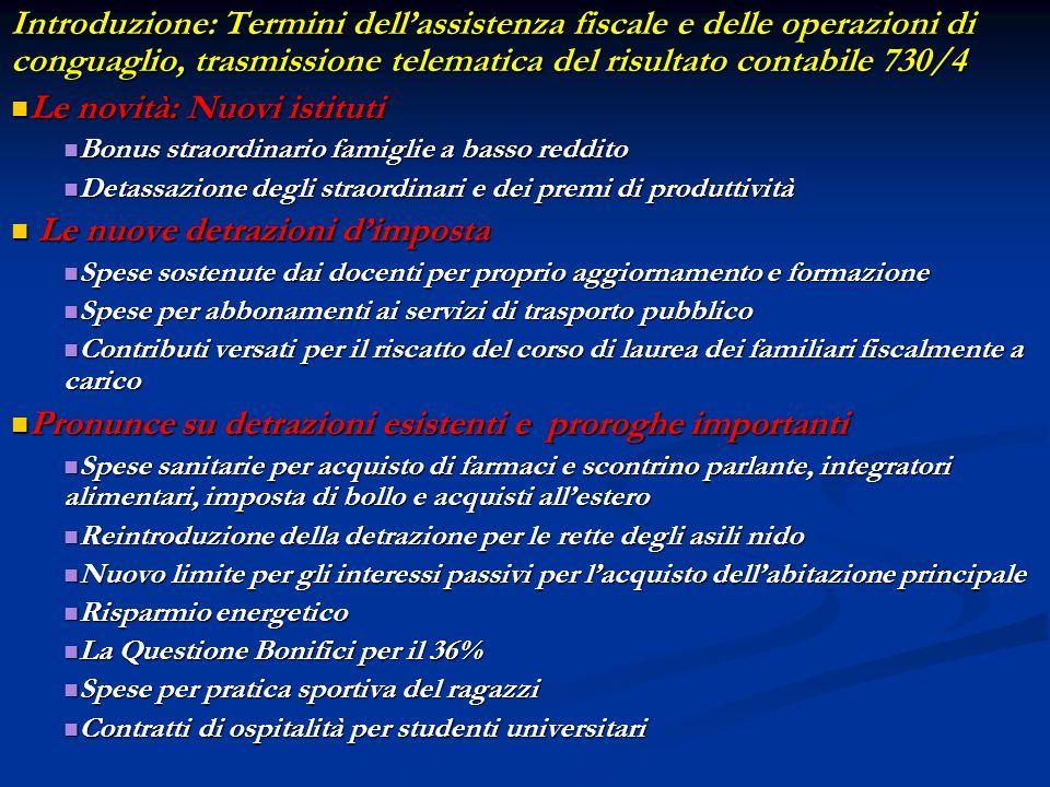 730/2009 – Frontespizio e Quadro R Frontespizio + Quadro R Frontespizio + Quadro R Bonus straordinario per le famiglie Novità