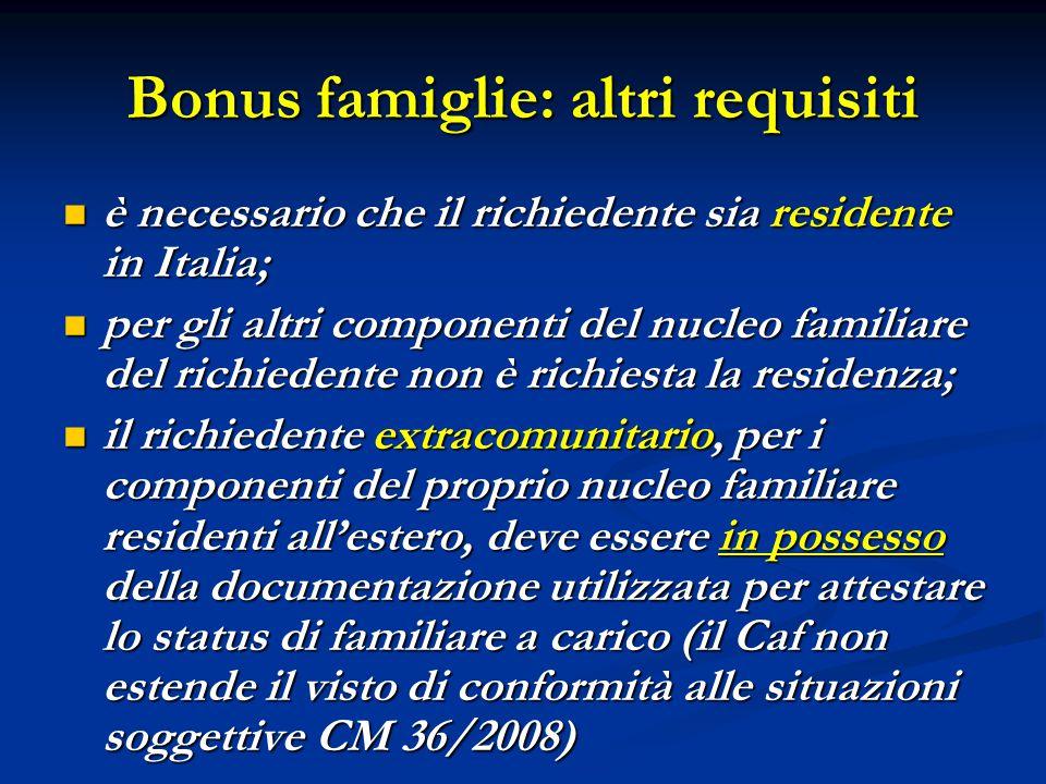 Bonus famiglie: altri requisiti è necessario che il richiedente sia residente in Italia; è necessario che il richiedente sia residente in Italia; per