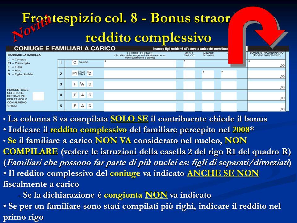 Frontespizio col. 8 - Bonus straordinario reddito complessivo La colonna 8 va compilata SOLO SE il contribuente chiede il bonus Indicare il reddito co