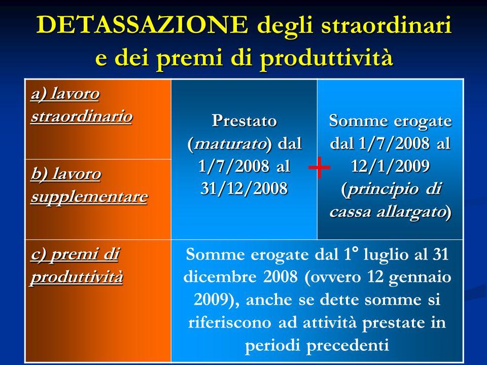 a) lavoro straordinario Prestato (maturato) dal 1/7/2008 al 31/12/2008 Somme erogate dal 1/7/2008 al 12/1/2009 (principio di cassa allargato) b) lavor
