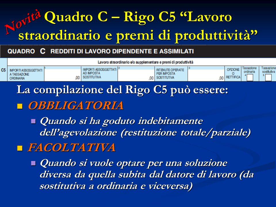 """Quadro C – Rigo C5 """"Lavoro straordinario e premi di produttività"""" La compilazione del Rigo C5 può essere: OBBLIGATORIA OBBLIGATORIA Quando si ha godut"""