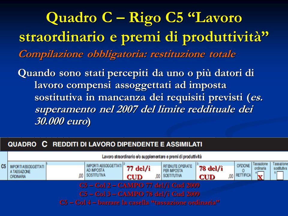 """Quadro C – Rigo C5 """"Lavoro straordinario e premi di produttività"""" Compilazione obbligatoria: restituzione totale Quando sono stati percepiti da uno o"""