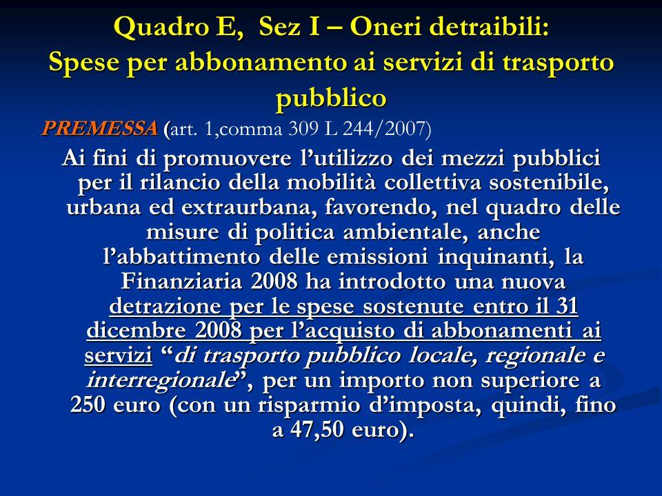 Quadro E, Sez I – Oneri detraibili: Spese per abbonamento ai servizi di trasporto pubblico PREMESSA ( PREMESSA (art. 1,comma 309 L 244/2007) Ai fini d