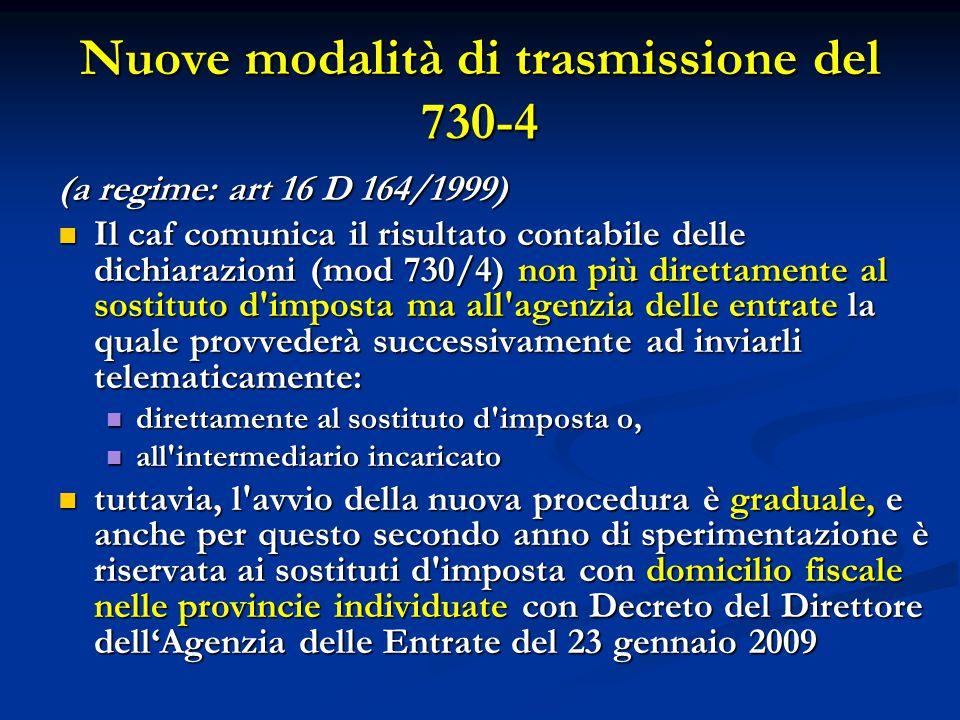 Nuove modalità di trasmissione del 730-4 (a regime: art 16 D 164/1999) Il caf comunica il risultato contabile delle dichiarazioni (mod 730/4) non più