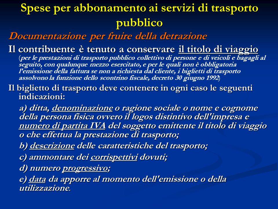 Spese per abbonamento ai servizi di trasporto pubblico Documentazione per fruire della detrazione Il contribuente è tenuto a conservare il titolo di v
