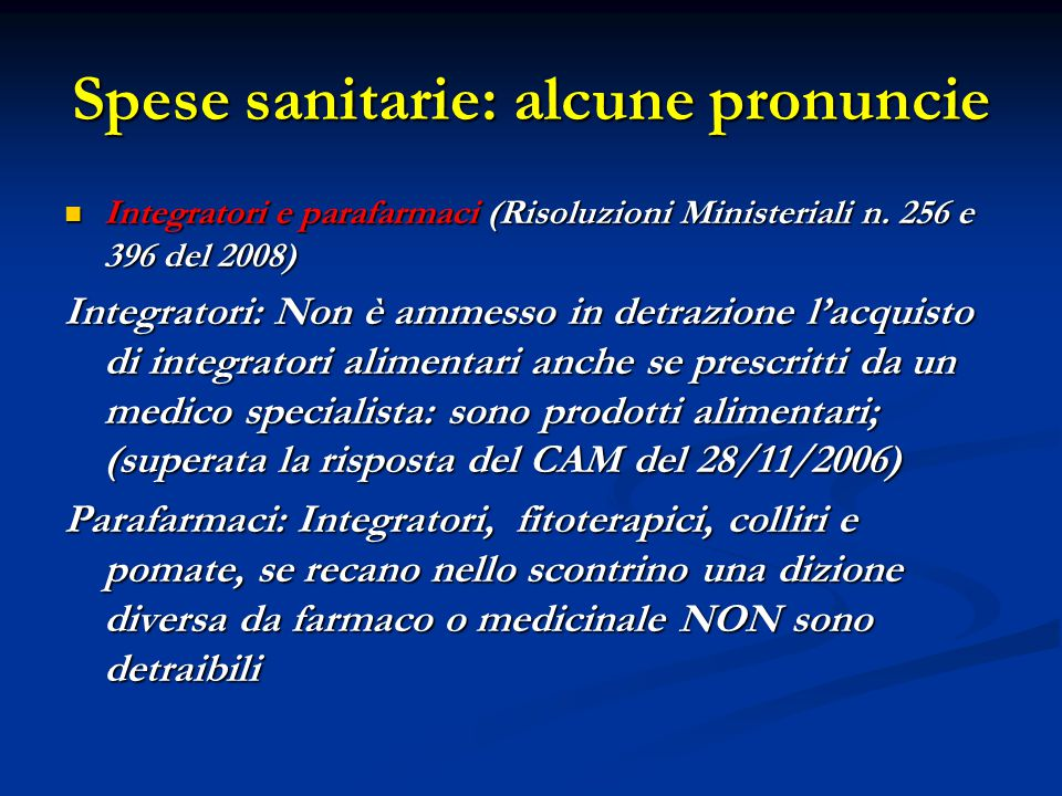 Spese sanitarie: alcune pronuncie Integratori e parafarmaci (Risoluzioni Ministeriali n. 256 e 396 del 2008) Integratori e parafarmaci (Risoluzioni Mi