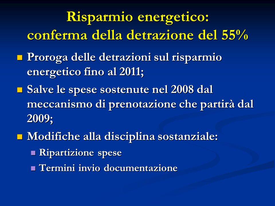 Risparmio energetico: conferma della detrazione del 55% Proroga delle detrazioni sul risparmio energetico fino al 2011; Proroga delle detrazioni sul r