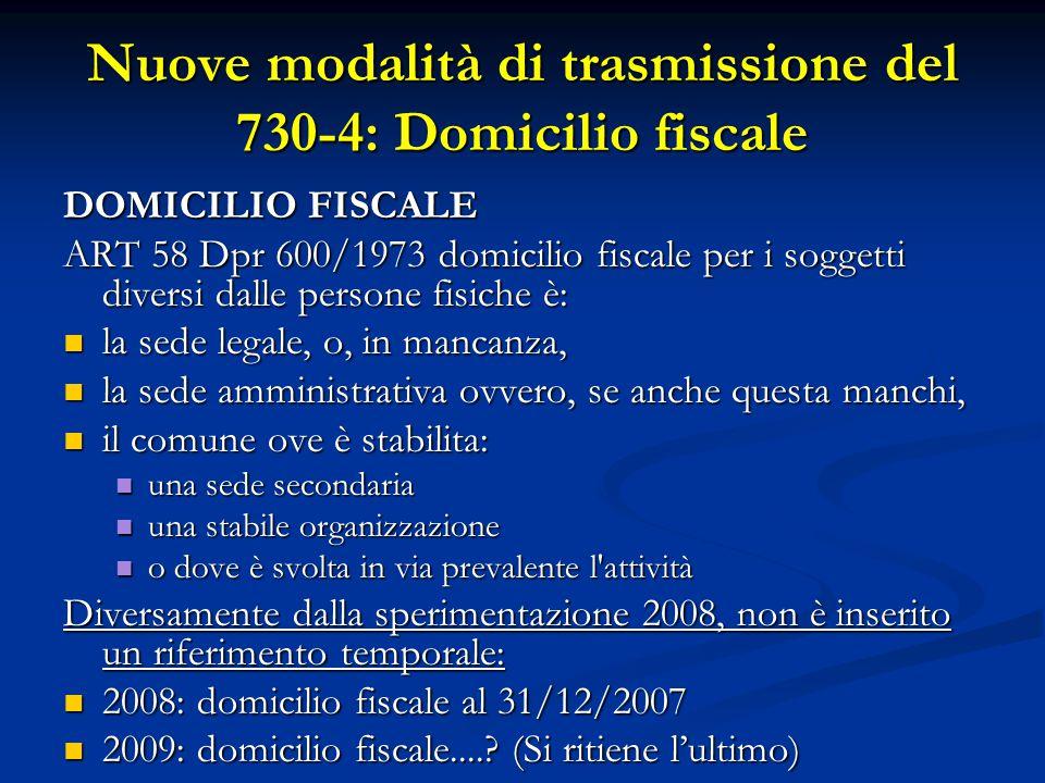 Nuove modalità di trasmissione del 730-4: Domicilio fiscale DOMICILIO FISCALE ART 58 Dpr 600/1973 domicilio fiscale per i soggetti diversi dalle perso