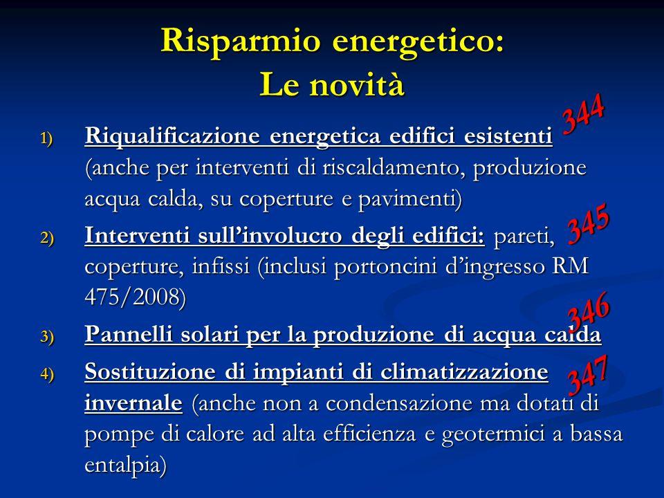 Risparmio energetico: Le novità 1) Riqualificazione energetica edifici esistenti (anche per interventi di riscaldamento, produzione acqua calda, su co