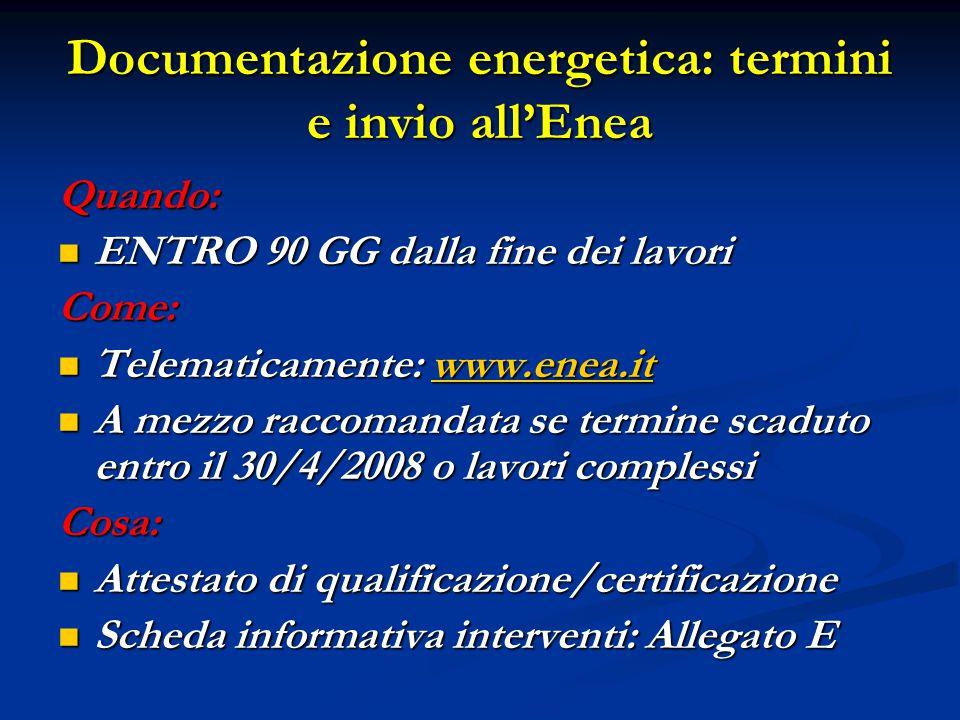Quando: ENTRO 90 GG dalla fine dei lavori ENTRO 90 GG dalla fine dei lavoriCome: Telematicamente: www.enea.it Telematicamente: www.enea.itwww.enea.it