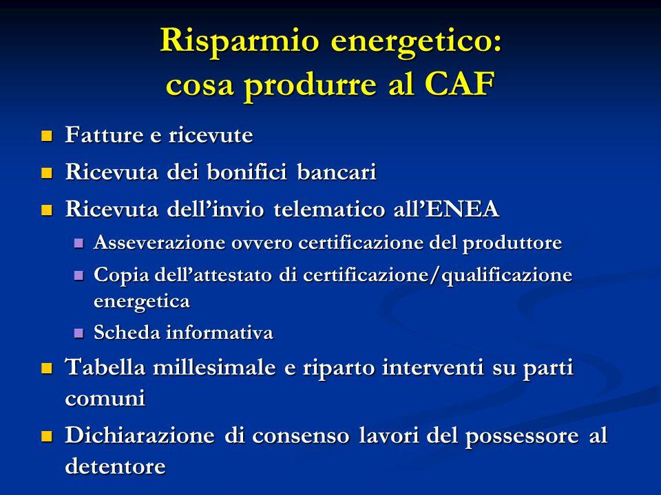 Risparmio energetico: cosa produrre al CAF Fatture e ricevute Fatture e ricevute Ricevuta dei bonifici bancari Ricevuta dei bonifici bancari Ricevuta