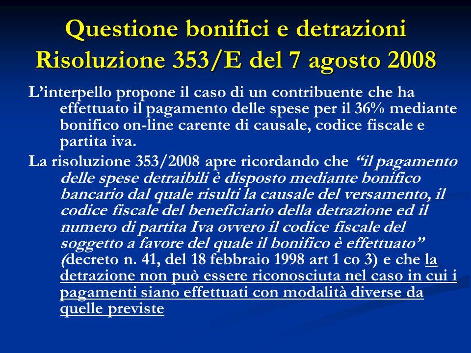 Questione bonifici e detrazioni Risoluzione 353/E del 7 agosto 2008 L'interpello propone il caso di un contribuente che ha effettuato il pagamento del