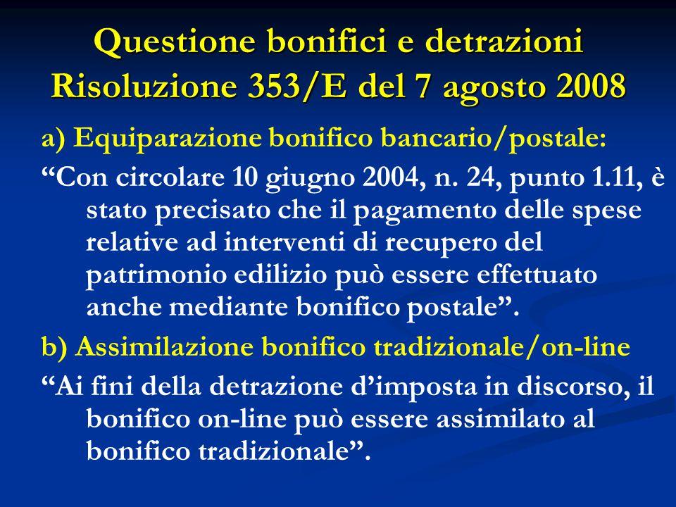 """Questione bonifici e detrazioni Risoluzione 353/E del 7 agosto 2008 a) Equiparazione bonifico bancario/postale: """"Con circolare 10 giugno 2004, n. 24,"""
