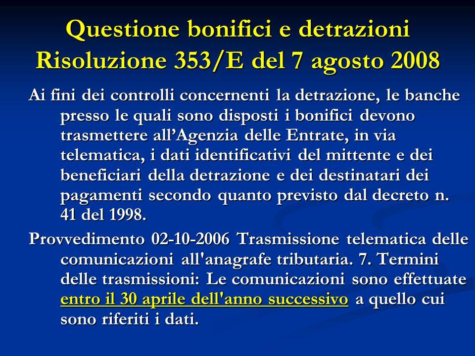Questione bonifici e detrazioni Risoluzione 353/E del 7 agosto 2008 Ai fini dei controlli concernenti la detrazione, le banche presso le quali sono di
