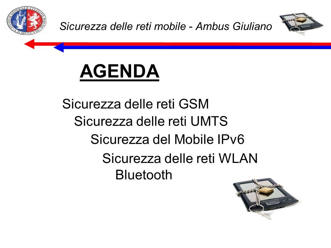 Sicurezza delle reti mobile - Ambus Giuliano AGENDA Sicurezza delle reti GSM Sicurezza delle reti UMTS Sicurezza del Mobile IPv6 Sicurezza delle reti