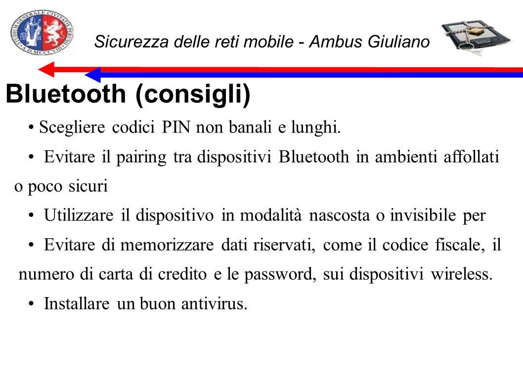 Sicurezza delle reti mobile - Ambus Giuliano Bluetooth (consigli) Scegliere codici PIN non banali e lunghi. Evitare il pairing tra dispositivi Blueto