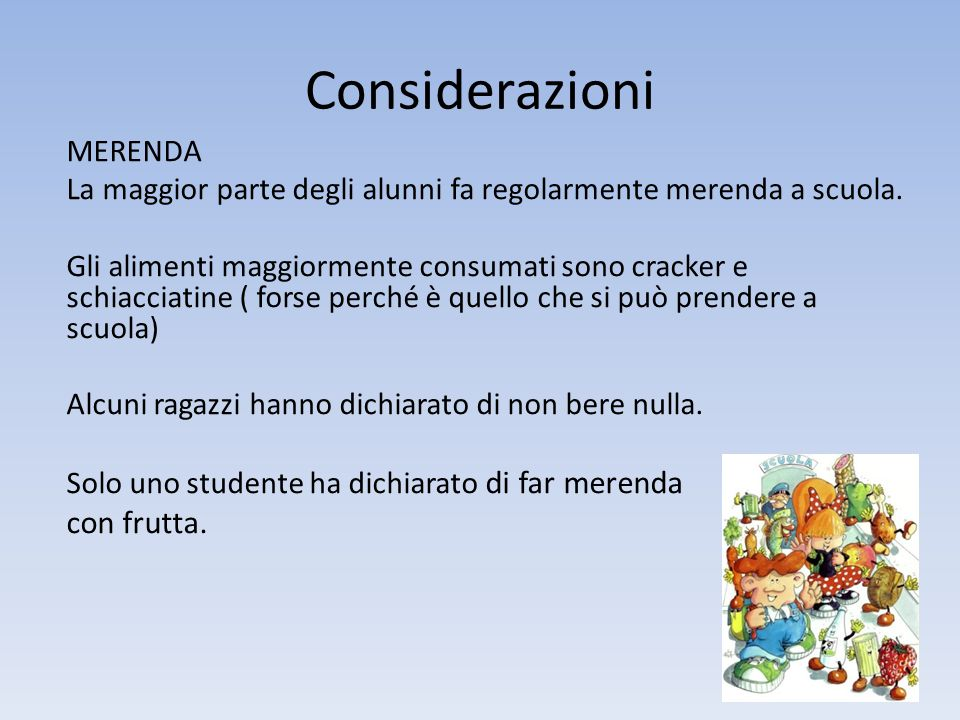 Considerazioni COLAZIONE La maggior parte degli alunni fa regolarmente colazione. A volte la saltano per mancanza di tempo. Fanno colazione a casa con