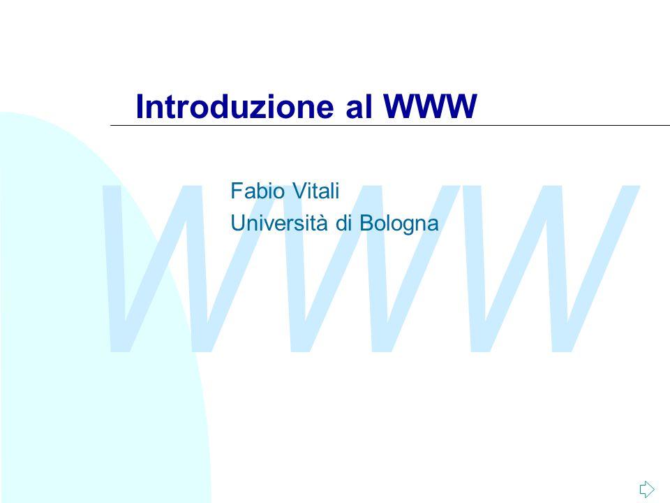 WWW Introduzione al WWW Fabio Vitali Università di Bologna