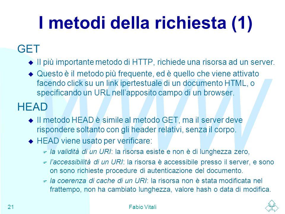 WWW Fabio Vitali21 I metodi della richiesta (1) GET u Il più importante metodo di HTTP, richiede una risorsa ad un server.