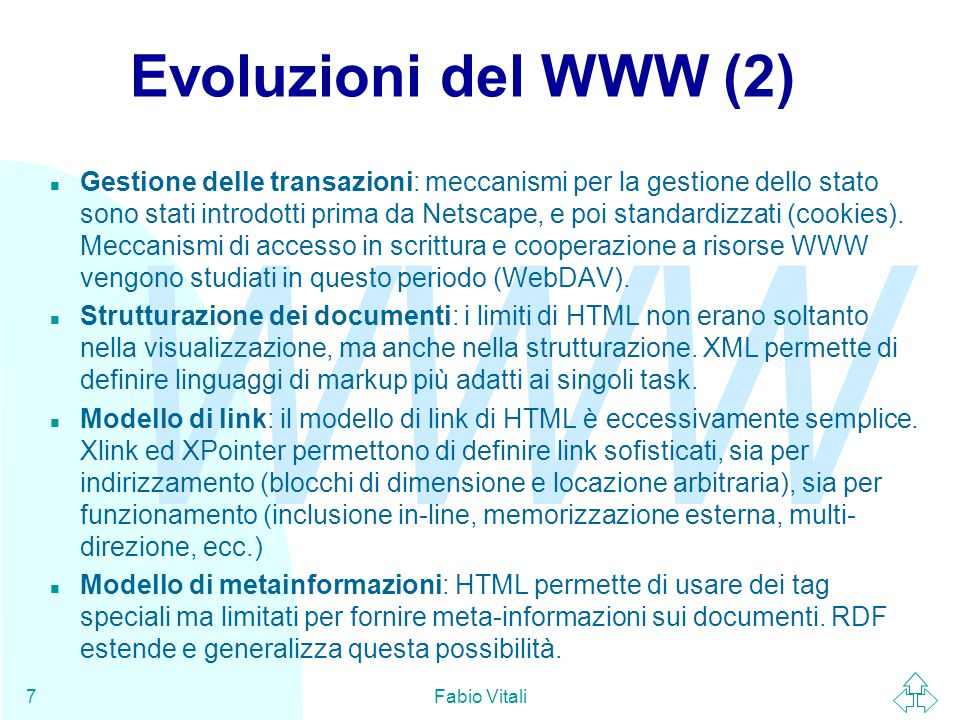 WWW Fabio Vitali8 URI n Gli URI (Universal Resource Identifier) sono una sintassi usata in WWW per definire i nomi e gli indirizzi di oggetti (risorse) su Internet.