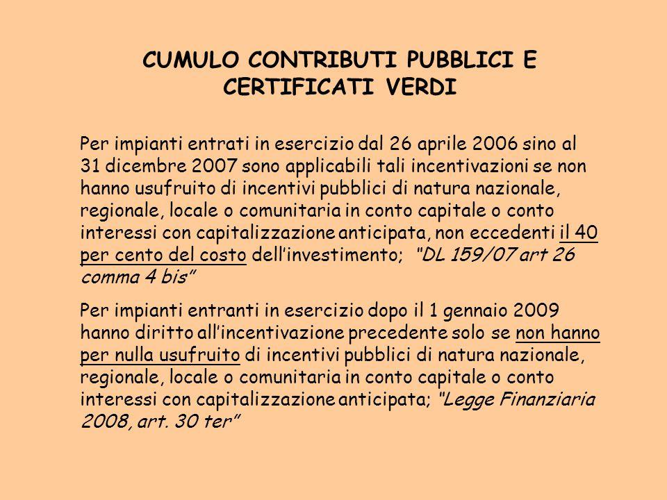 CUMULO CONTRIBUTI PUBBLICI E CERTIFICATI VERDI Per impianti entrati in esercizio dal 26 aprile 2006 sino al 31 dicembre 2007 sono applicabili tali inc