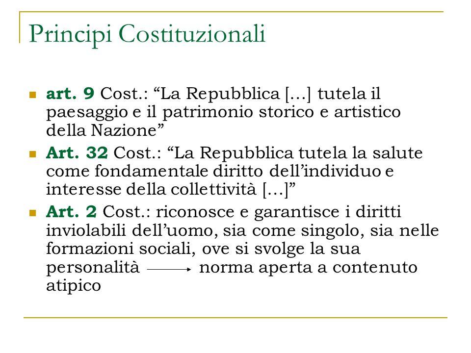 """Principi Costituzionali art. 9 Cost.: """"La Repubblica […] tutela il paesaggio e il patrimonio storico e artistico della Nazione"""" Art. 32 Cost.: """"La Rep"""