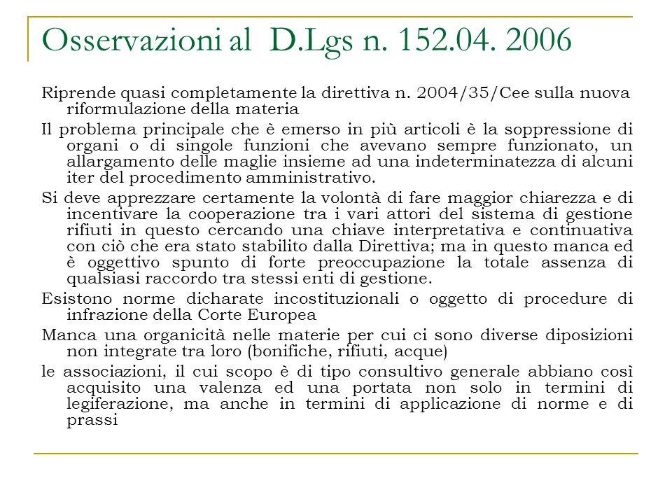 Osservazioni al D.Lgs n. 152.04. 2006 Riprende quasi completamente la direttiva n. 2004/35/Cee sulla nuova riformulazione della materia Il problema pr