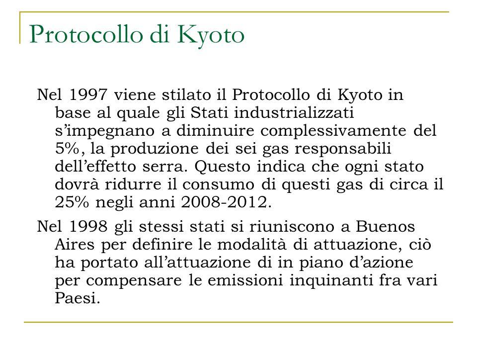 Protocollo di Kyoto Nel 1997 viene stilato il Protocollo di Kyoto in base al quale gli Stati industrializzati s'impegnano a diminuire complessivamente del 5%, la produzione dei sei gas responsabili dell'effetto serra.