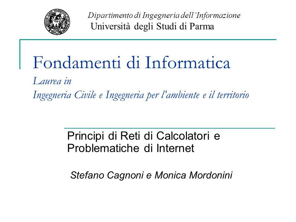 Fondamenti di Informatica Laurea in Ingegneria Civile e Ingegneria per l'ambiente e il territorio Principi di Reti di Calcolatori e Problematiche di I